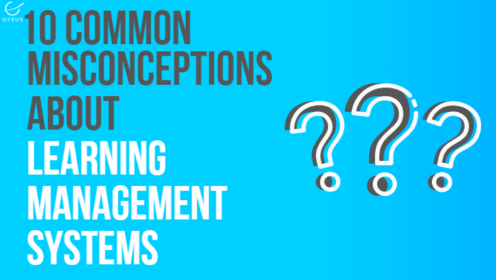 Ten Common Learning Myths That Might Be >> 10 Common Misconceptions About Learning Management Systems Lms