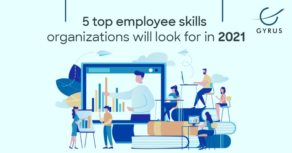 5 top employee skills organizations will look for in 2021