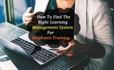 How To Find The Right Learning Management System For Employee Training?