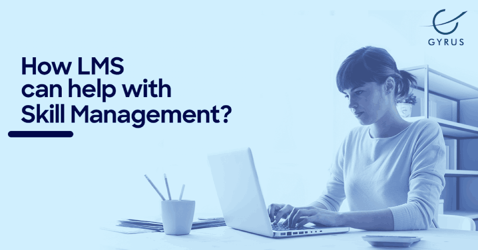 How LMS can help with Skill Management? - Gyrus