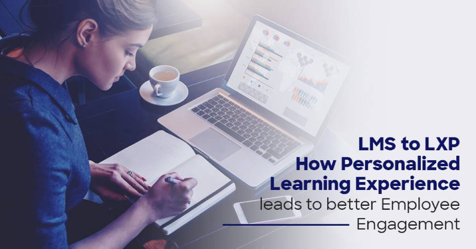 LMS to LXP – How Personalized Learning Experience leads to better Employee Engagement