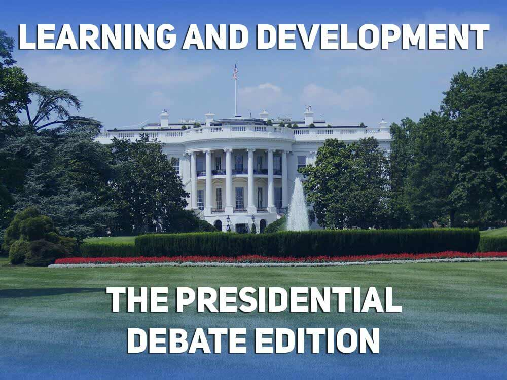 Learning and Development: The Presidential Debate Edition