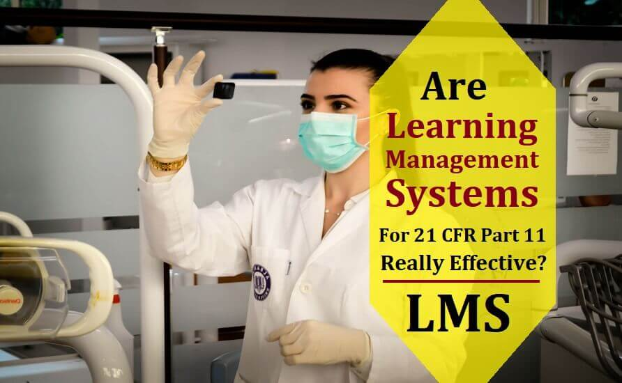 Are Learning Management Systems for 21 CFR Part 11 Really Effective?