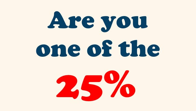 Are You One of the 25%?