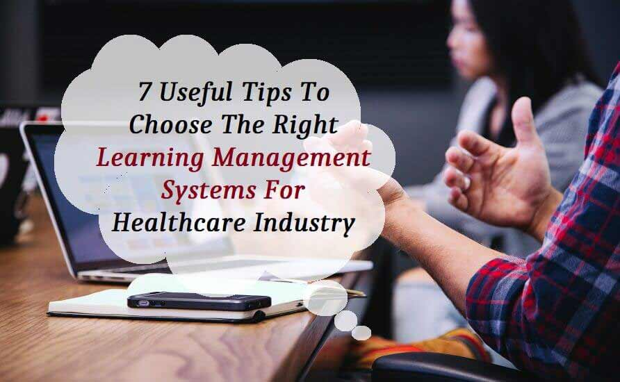 7 Useful Tips to Choose the Right Learning Management Systems tor the Healthcare Industry