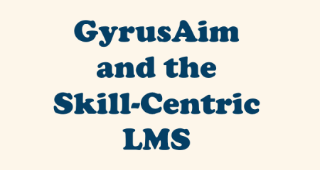 Skills Management Features in the GyrusAim LMS