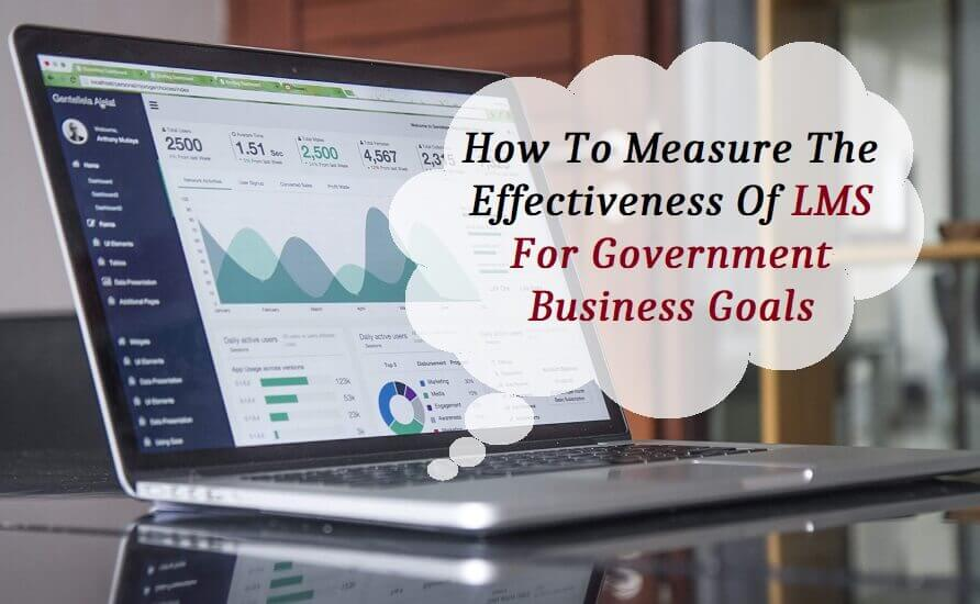 How to Measure the Effectiveness of your LMS for Government Business Goals
