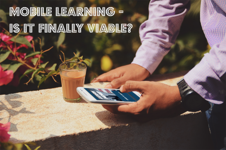 Mobile Learning – Is it Finally Viable?