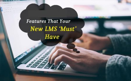 5 Features That Your New LMS 'Must' Have