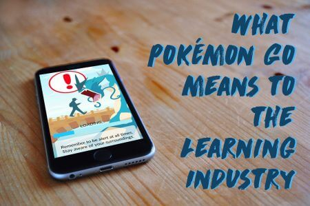 What Pokémon Go Means to the Learning Industry
