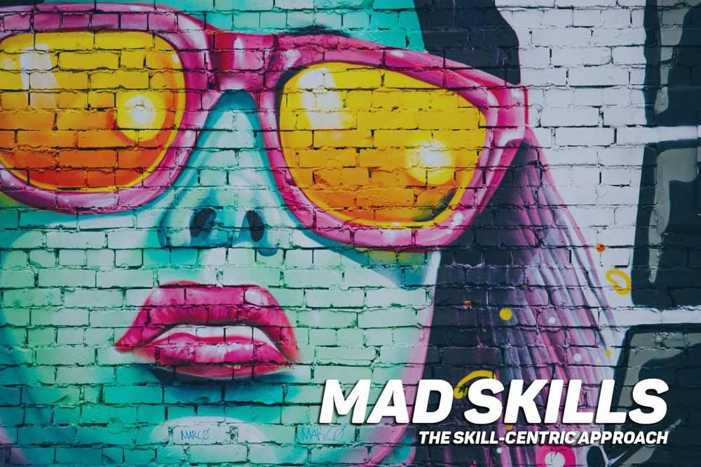 Mad Skills – The Skill-Centric Approach