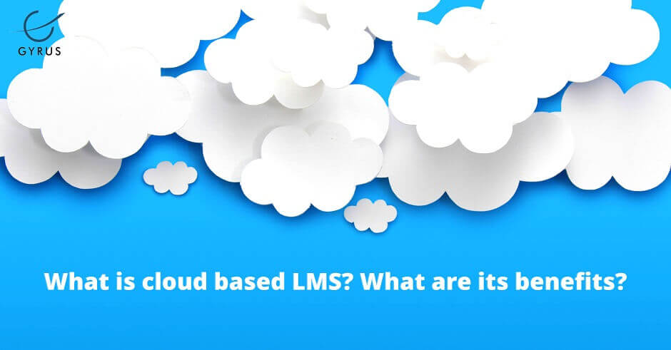 What is a Cloud-Based LMS? What are Its Benefits?