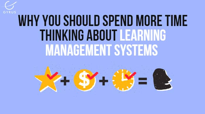 Why You Should Spend More Time Thinking about Learning Management Systems (LMS)?